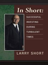Boek cover In Short: Successful Investing During Turbulent Times van Larry Short