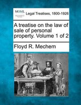 A Treatise on the Law of Sale of Personal Property. Volume 1 of 2