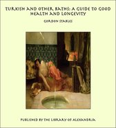 Turkish and Other Baths: A Guide to Good Health and Longevity