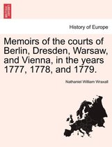 Memoirs of the Courts of Berlin, Dresden, Warsaw, and Vienna, in the Years 1777, 1778, and 1779.