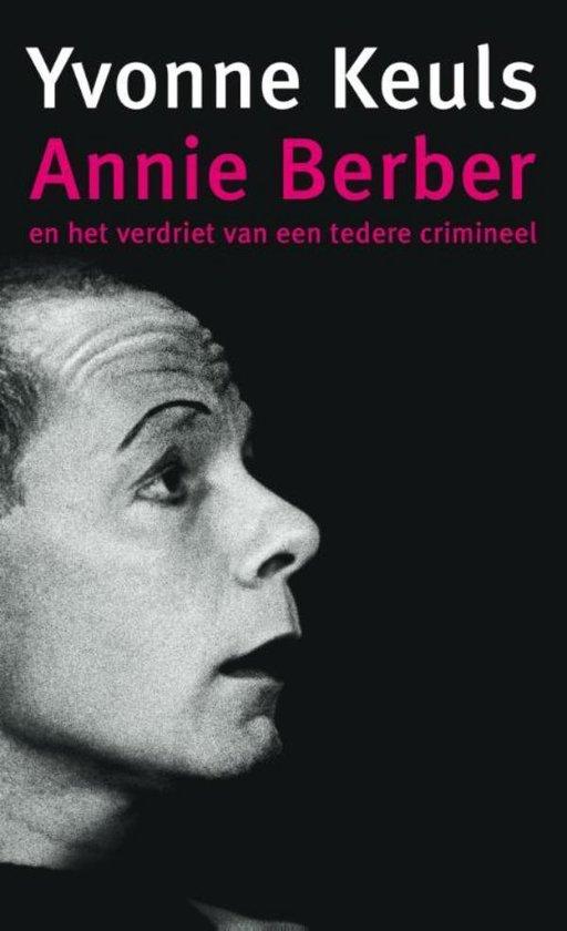 Annie Berber en het verdriet van een tedere crimineel - Yvonne Keuls |
