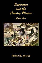 Supermen and the Coming Utopia - Book One