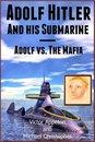 Adolf Hitler and His Submarine or Adolf vs. the Mafia