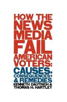 How the News Media Fail American Voters