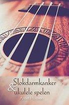 Slokdarmkanker en ukulele spelen