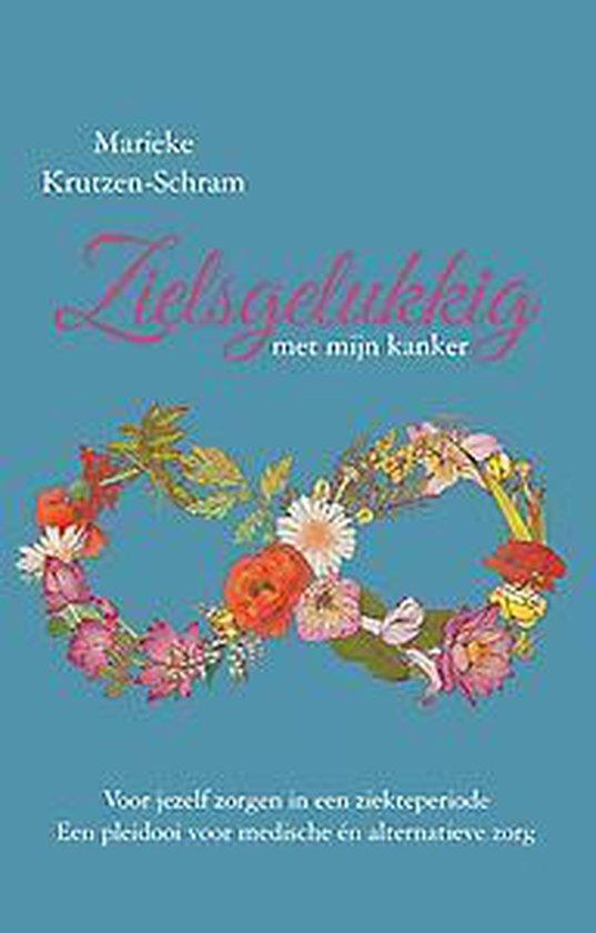 Zielsgelukkig met mijn kanker - een pleidooi voor medische én alternatieve zorg - Marieke Krutzen-Schram | Fthsonline.com