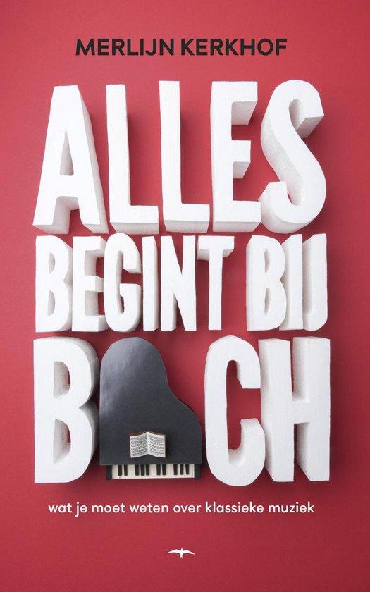 Alles begint bij Bach - Merlijn Kerkhof |