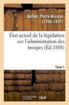 Etat actuel de la legislation sur l'administration des troupes. Tome 1