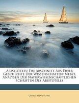 Aristoteles: Ein Abschnitt Aus Einer Geschichte Der Wissenschaften: Nebst, Analysen Der Naturwissenschaftlichen Schriften Des Aristoteles