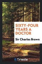 Sixty-Four Years a Doctor