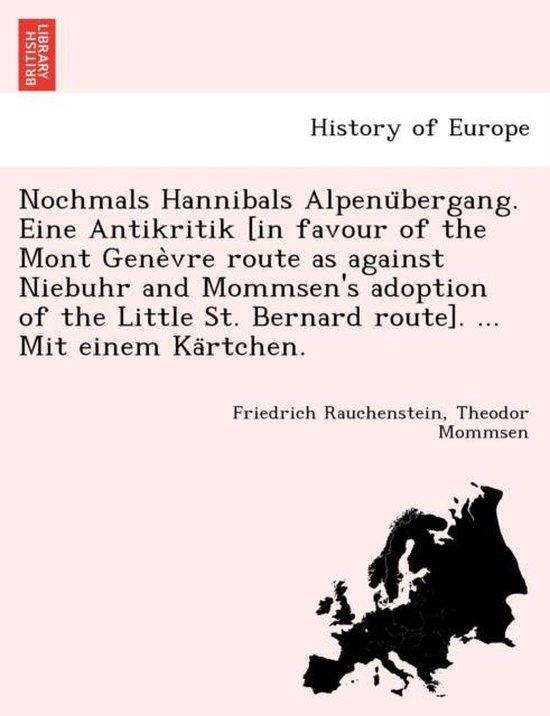 Nochmals Hannibals Alpenübergang. Eine Antikritik [in Favour of the Mont Genèvre Route as Against Niebuhr and Mommsen's Adoption of the Little St. Bernard Route]. ... Mit Einem Kärtchen.