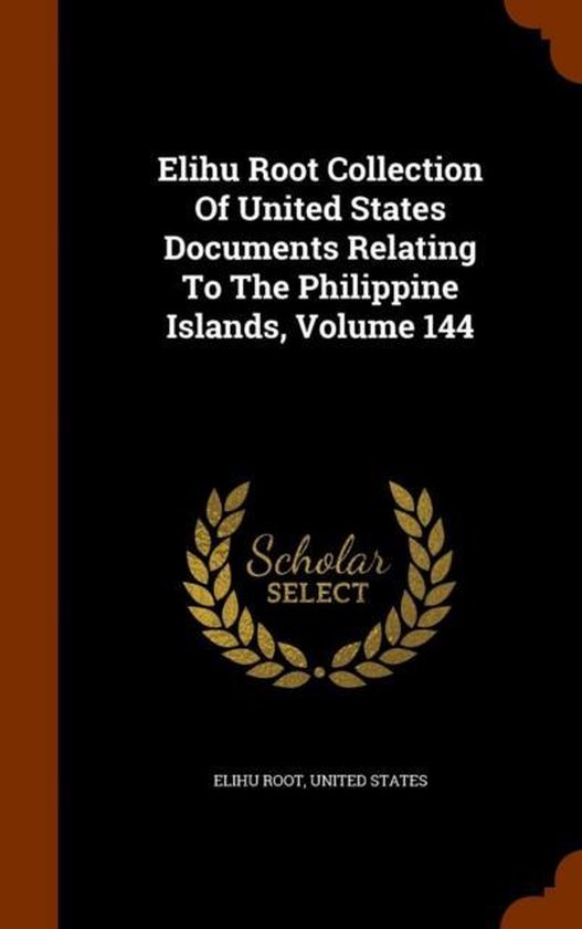 Elihu Root Collection of United States Documents Relating to the Philippine Islands, Volume 144