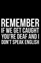 Remember If We Get Caught You're Deaf and I Don't Speak English