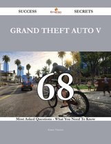 Grand Theft Auto V 68 Success Secrets - 68 Most Asked Questions On Grand Theft Auto V - What You Need To Know