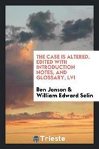 The Case Is Altered. Edited with Introduction Notes, and Glossary, LVI