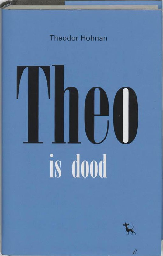 Theo is dood - Theodor Holman |