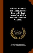 Critical, Historical and Miscellaneous Essays. by Lord Macaulay. with a Memoir and Index Volume 1