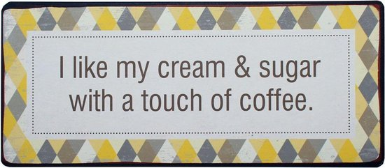 Tekstbord: I like my cream & sugar with a touch of coffee