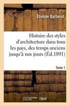 Histoire Des Styles d'Architecture Dans Tous Les Pays, Depuis Les Temps Anciens � Nos Jours Tome 1