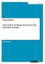 Print Online. Verdr ngt Das Internet Die Gedruckte Zeitung?
