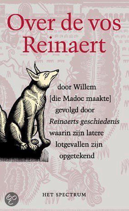 Over De Vos Reinaert door Willem die Madoc maakte gevolgd door Reinaerts geschiedenis waarin zijn latere lotgevallen zijn opgetekend - Willem Die Madoc Maakte |