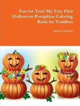 Fun for Tots! My Very First Halloween Pumpkins Coloring Book for Toddlers