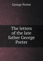 The Letters of the Late Father George Porter