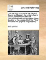 Unto the Right Honourable the Lords of Council and Session, the Petition of John Stewart, Son to Andrew Stewart, Procreated Between Him and Helen Pilmar, Daughter of the Deceased MR Peter Pilmar Minister of the Gospel at Forgandenny,