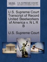 U.S. Supreme Court Transcript of Record United Steelworkers of America V. N L R B
