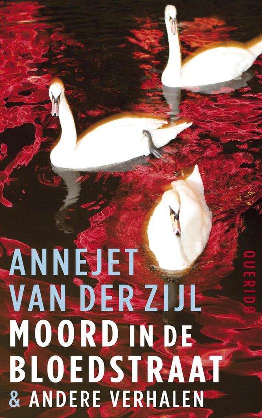 Moord in de Bloedstraat & andere verhalen - Annejet van der Zijl |
