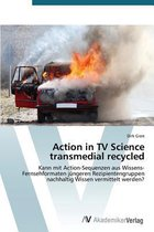 Action in TV Science Transmedial Recycled