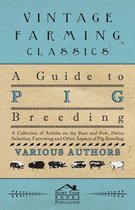 A Guide to Pig Breeding - A Collection of Articles on the Boar and Sow, Swine Selection, Farrowing and Other Aspects of Pig Breeding