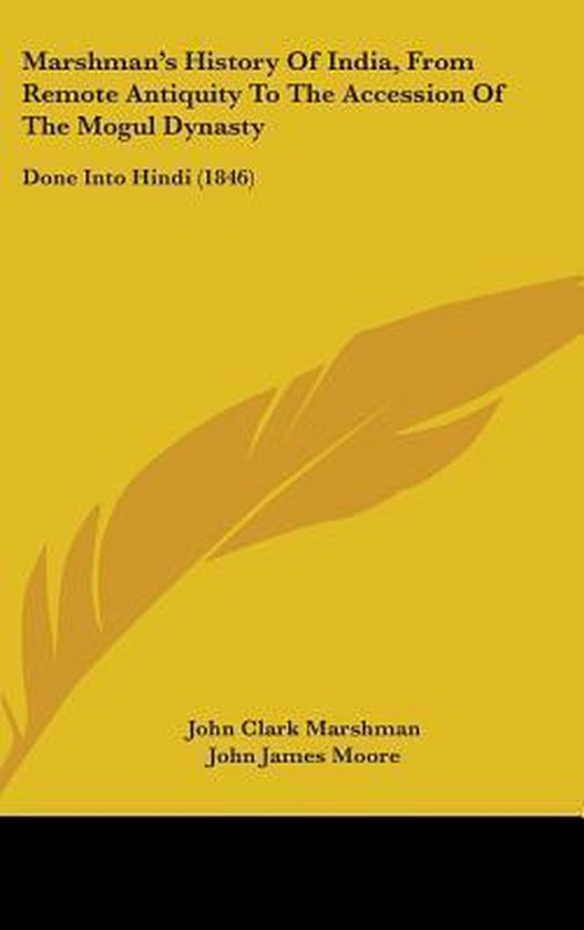 Marshman's History Of India, From Remote Antiquity To The Accession Of The Mogul Dynasty