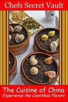 The Cuisine of China: Experience the Countless Flavors