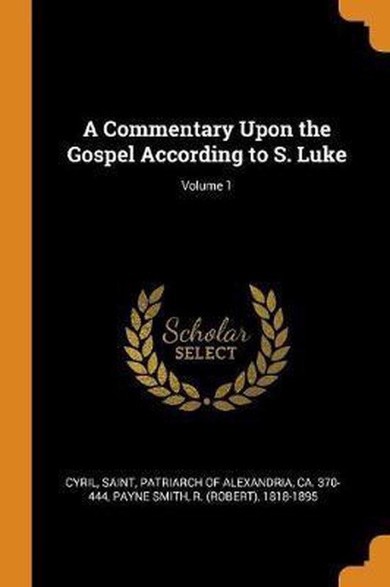 Boek cover A Commentary Upon the Gospel According to S. Luke; Volume 1 van R 1818-1895 Payne Smith (Paperback)