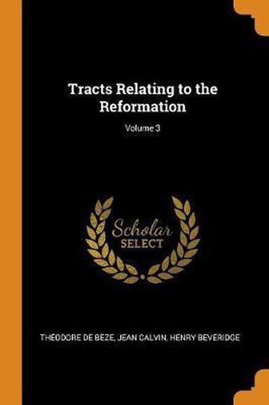 Boek cover Tracts Relating to the Reformation; Volume 3 van Théodore De Bèze (Paperback)