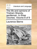 The Life and Opinions of Tristram Shandy, Gentleman. in Three Volumes. Volume 8 of 9