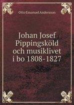 Johan Josef Pippingsk ld Och Musiklivet I Bo 1808-1827