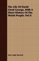 The Life Of David Lloyd George, With A Short History Of The Welsh People. Vol II