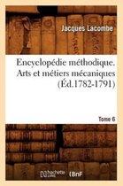 Encyclopedie methodique. Arts et metiers mecaniques. Tome 6 (Ed.1782-1791)