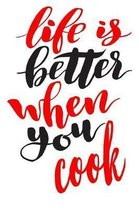 Life Is Better When You Cook