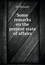 Some Remarks on the Present State of Affairs
