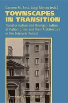 Townscapes in Transition - Transformation and Reorganization of Italian Cities and Their Architecture in the Interwar Period