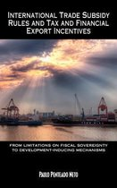 International Trade Subsidy Rules and Tax and Financial Export Incentives