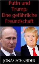 Putin und Trump: Eine gefährliche Freundschaft