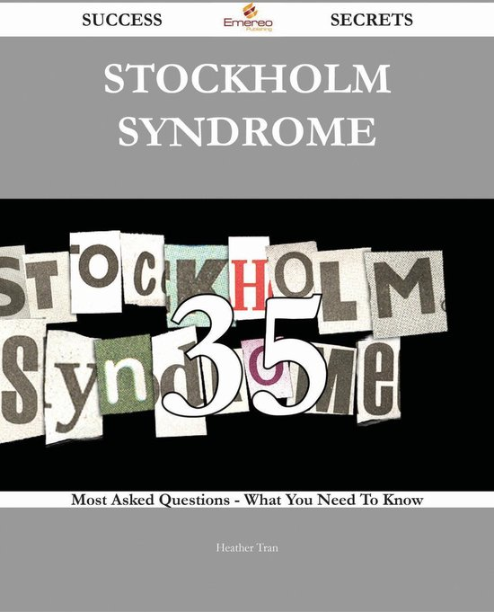 Boekomslag voor Stockholm syndrome 35 Success Secrets - 35 Most Asked Questions On Stockholm syndrome - What You Need To Know