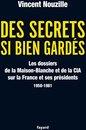 Des secrets si bien gardés. Les dossiers de la CIA et de la Maison-Blanche