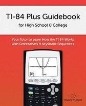 Ti-84 Plus Guidebook for High School & College