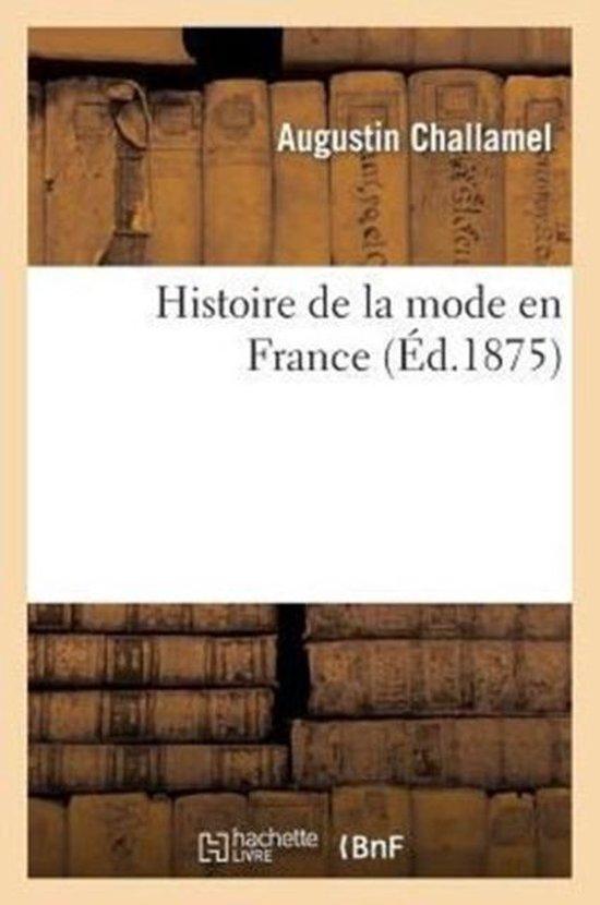 Histoire de la mode en France. La toilette des femmes depuis epoque gallo-romaine jusqu'a nos jours