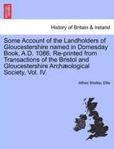Some Account of the Landholders of Gloucestershire Named in Domesday Book, A.D. 1086. Re-Printed from Transactions of the Bristol and Gloucestershire Archaeological Society, Vol. IV.